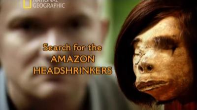Амазония: наизловещий ритуал / National Geografic: Search Amazon for the Headshrinkers (2009) SatRip